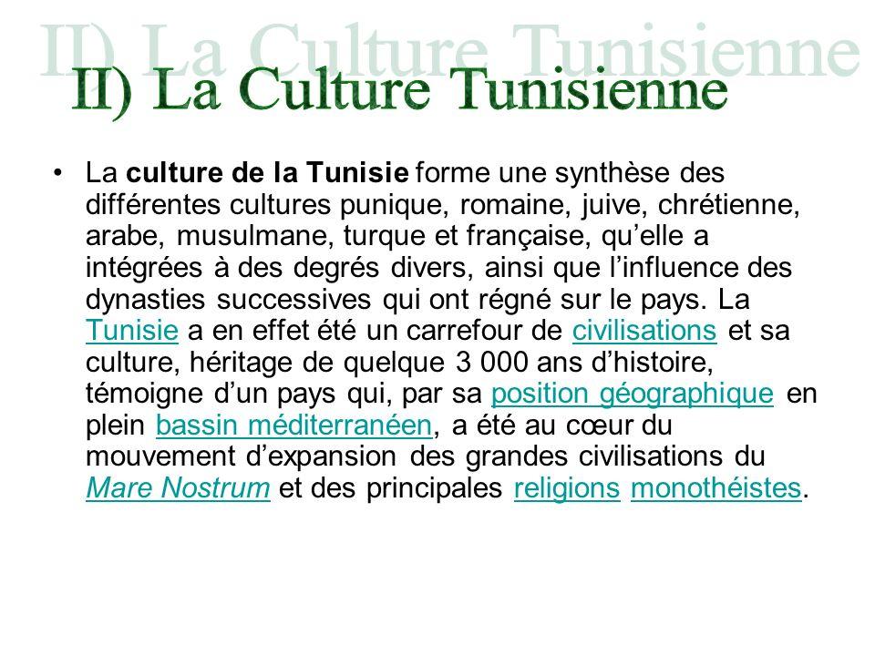 La culture de la Tunisie forme une synthèse des différentes cultures punique, romaine, juive, chrétienne, arabe, musulmane, turque et française, quell