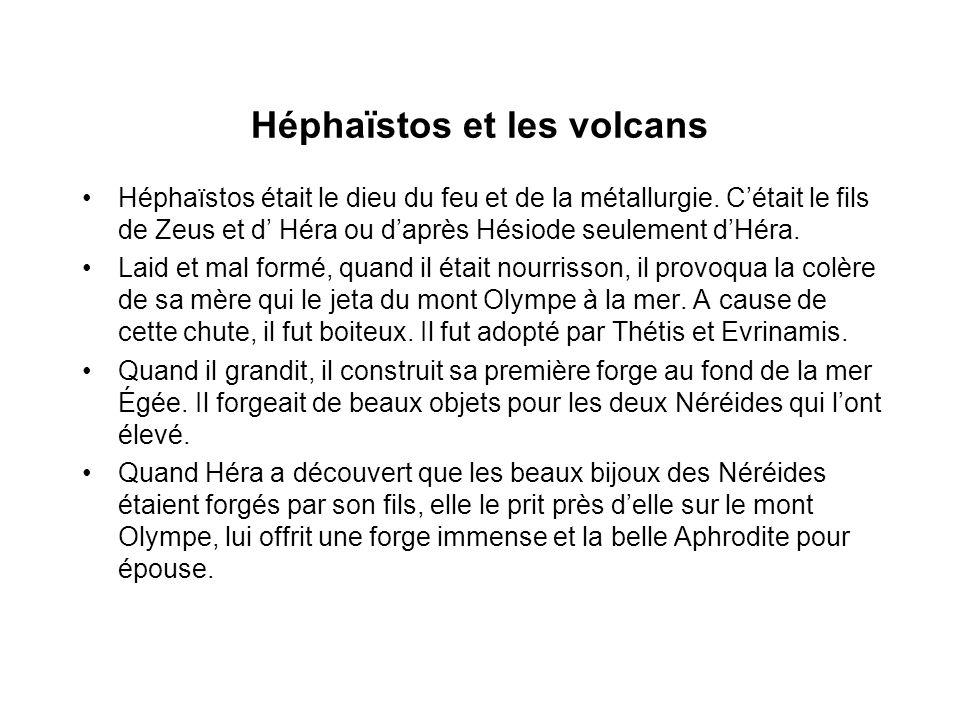 Héphaïstos et les volcans Héphaïstos était le dieu du feu et de la métallurgie.