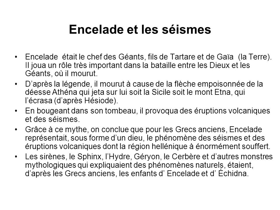 Encelade et les séismes Encelade était le chef des Géants, fils de Tartare et de Gaïa (la Terre).
