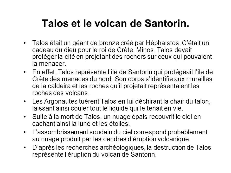 Talos et le volcan de Santorin.Talos était un géant de bronze créé par Héphaïstos.