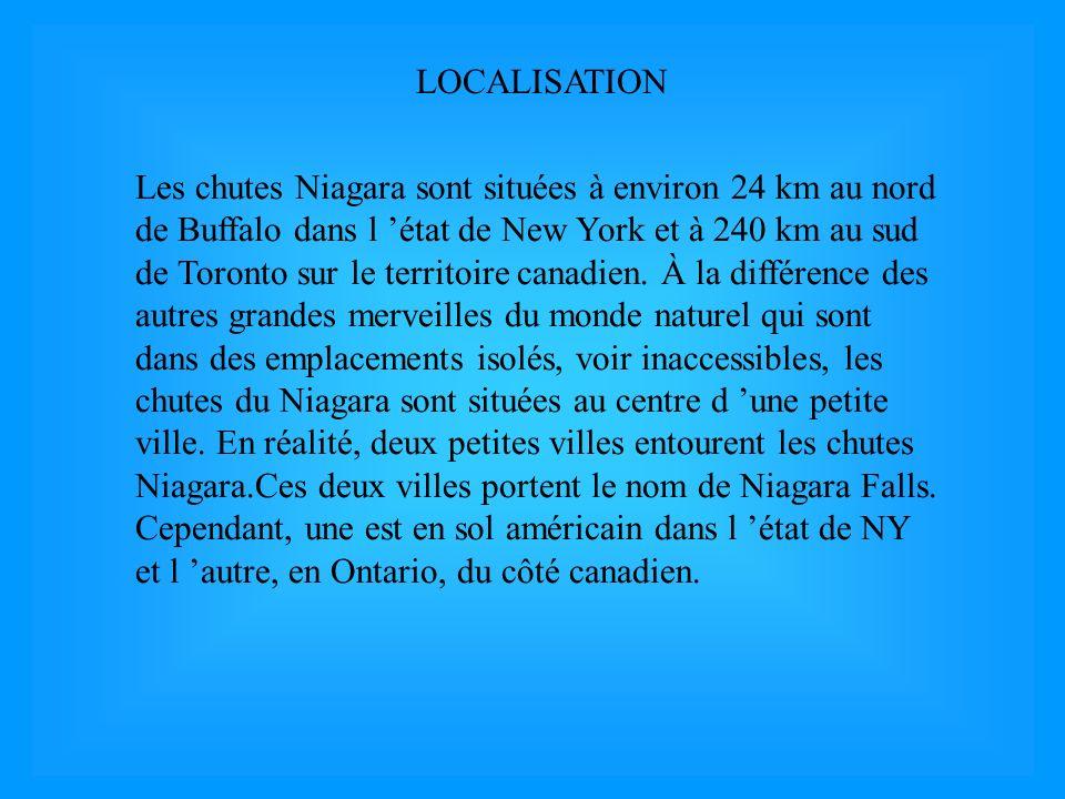 LOCALISATION Les chutes Niagara sont situées à environ 24 km au nord de Buffalo dans l état de New York et à 240 km au sud de Toronto sur le territoir