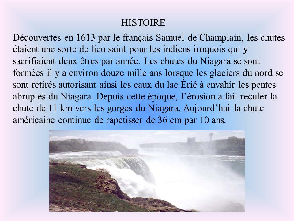 Découvertes en 1613 par le français Samuel de Champlain, les chutes étaient une sorte de lieu saint pour les indiens iroquois qui y sacrifiaient deux