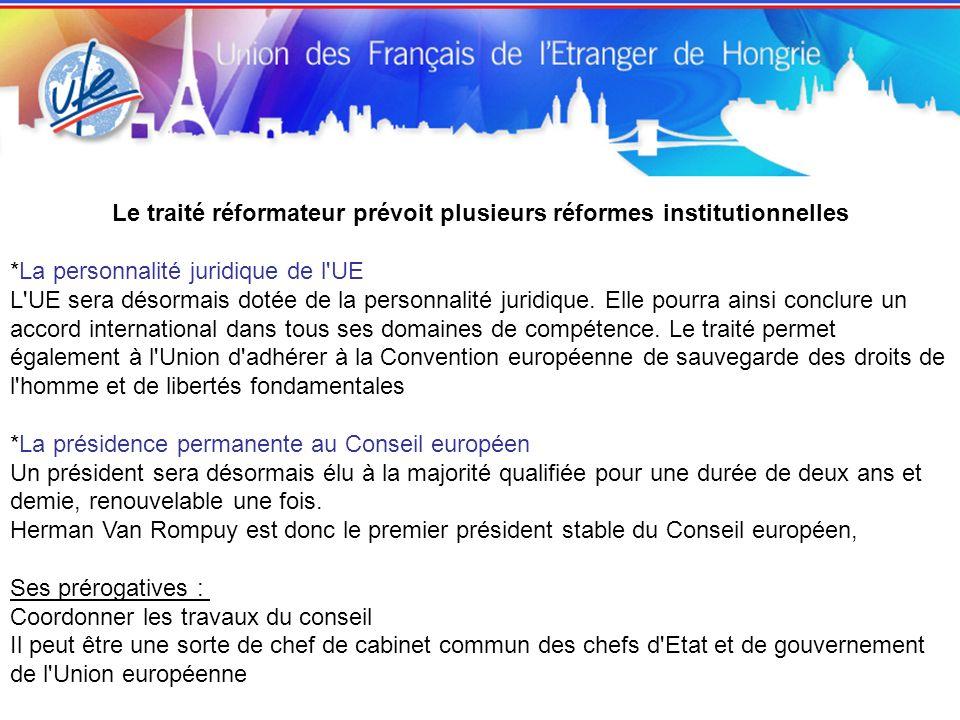 Le traité réformateur prévoit plusieurs réformes institutionnelles *La personnalité juridique de l UE L UE sera désormais dotée de la personnalité juridique.