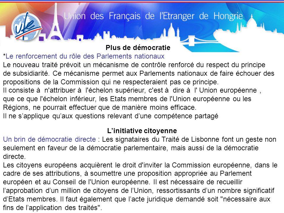 Plus de démocratie *Le renforcement du rôle des Parlements nationaux Le nouveau traité prévoit un mécanisme de contrôle renforcé du respect du principe de subsidiarité.