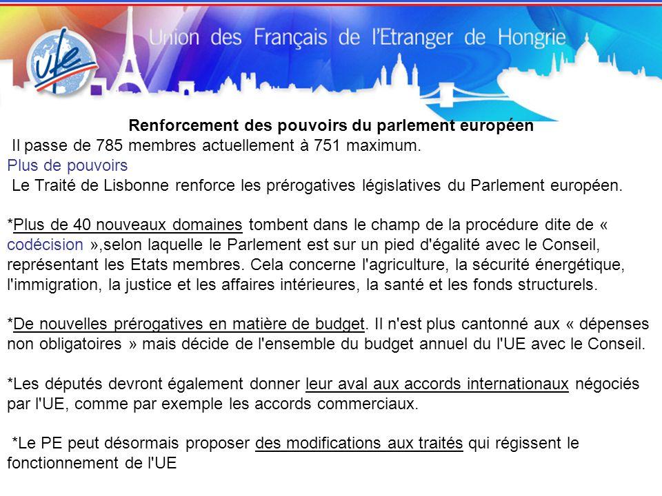 Renforcement des pouvoirs du parlement européen Il passe de 785 membres actuellement à 751 maximum. Plus de pouvoirs Le Traité de Lisbonne renforce le