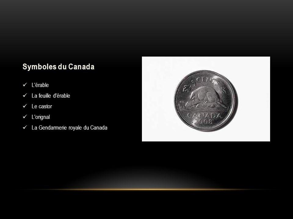 Symboles du Canada L'érable La feuille d'érable Le castor L'orignal La Gendarmerie royale du Canada
