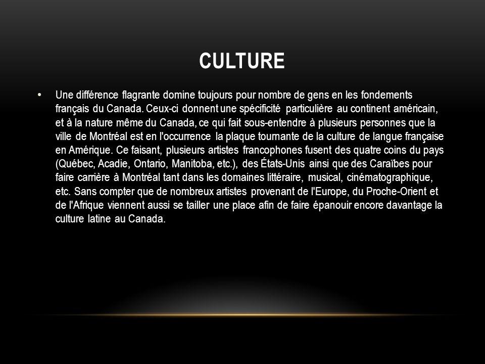 CULTURE Une différence flagrante domine toujours pour nombre de gens en les fondements français du Canada. Ceux-ci donnent une spécificité particulièr