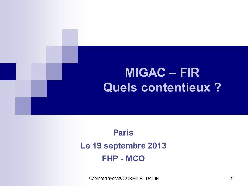 MIGAC – FIR Quels contentieux ? Paris Le 19 septembre 2013 FHP - MCO 1 Cabinet d'avocats CORMIER - BADIN