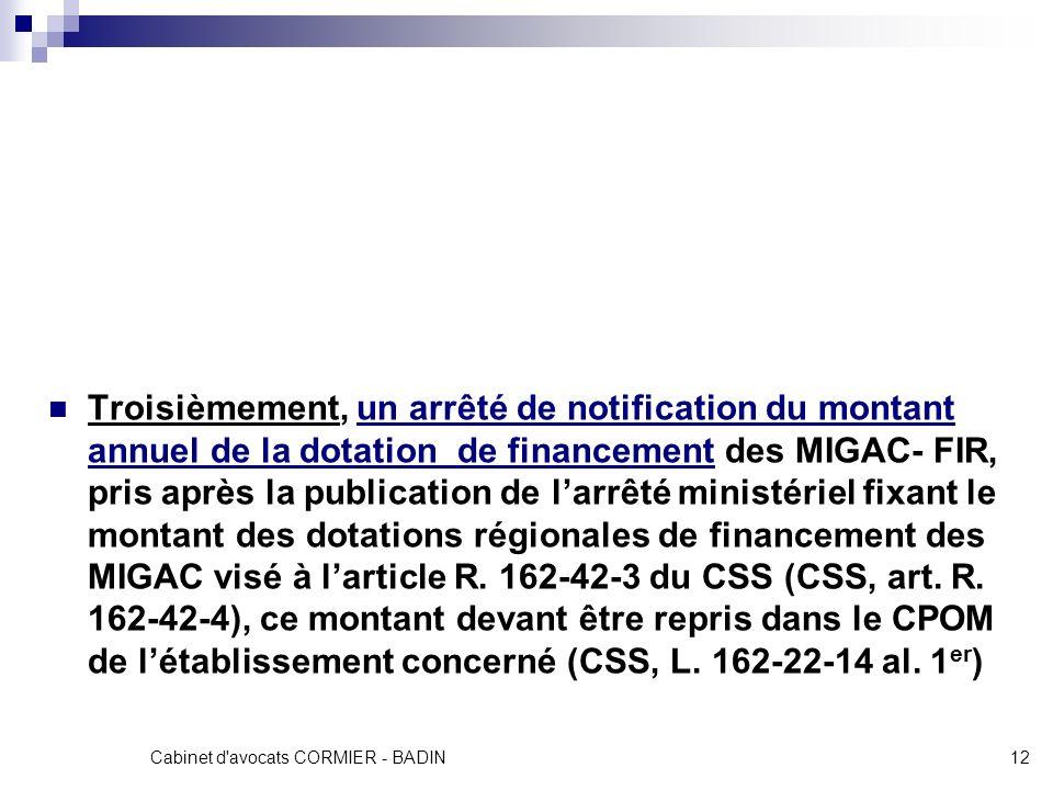 Cabinet d'avocats CORMIER - BADIN12 Troisièmement, un arrêté de notification du montant annuel de la dotation de financement des MIGAC- FIR, pris aprè