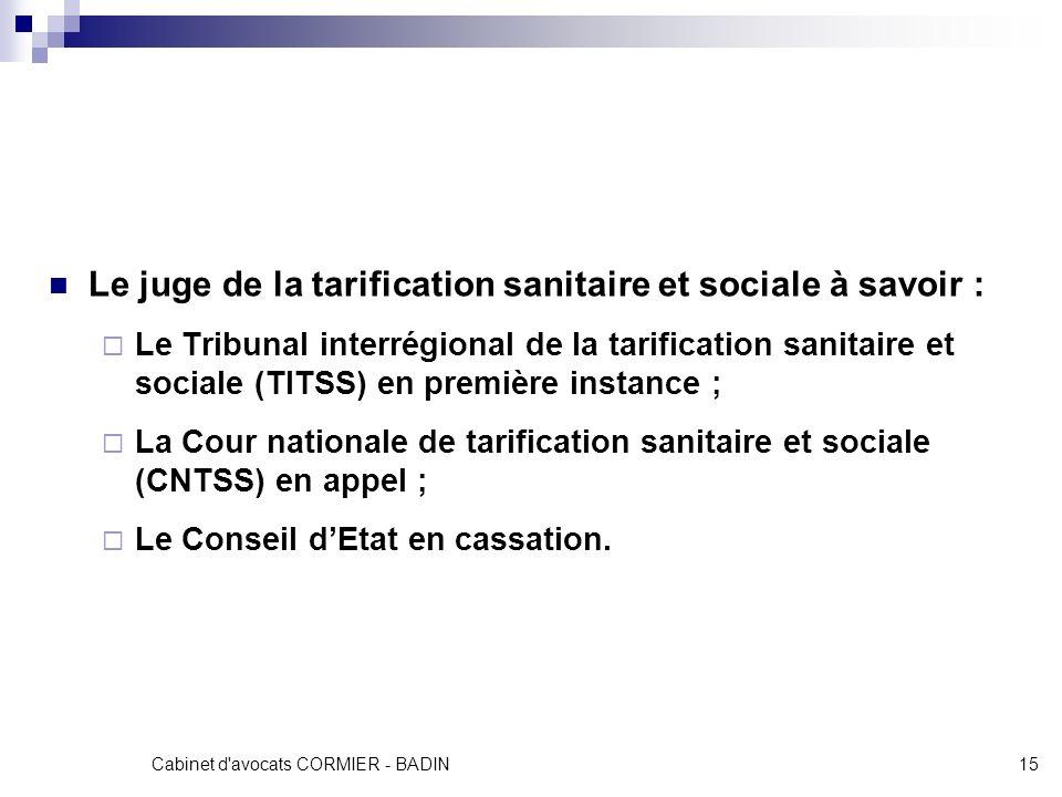 Cabinet d'avocats CORMIER - BADIN15 Le juge de la tarification sanitaire et sociale à savoir : Le Tribunal interrégional de la tarification sanitaire