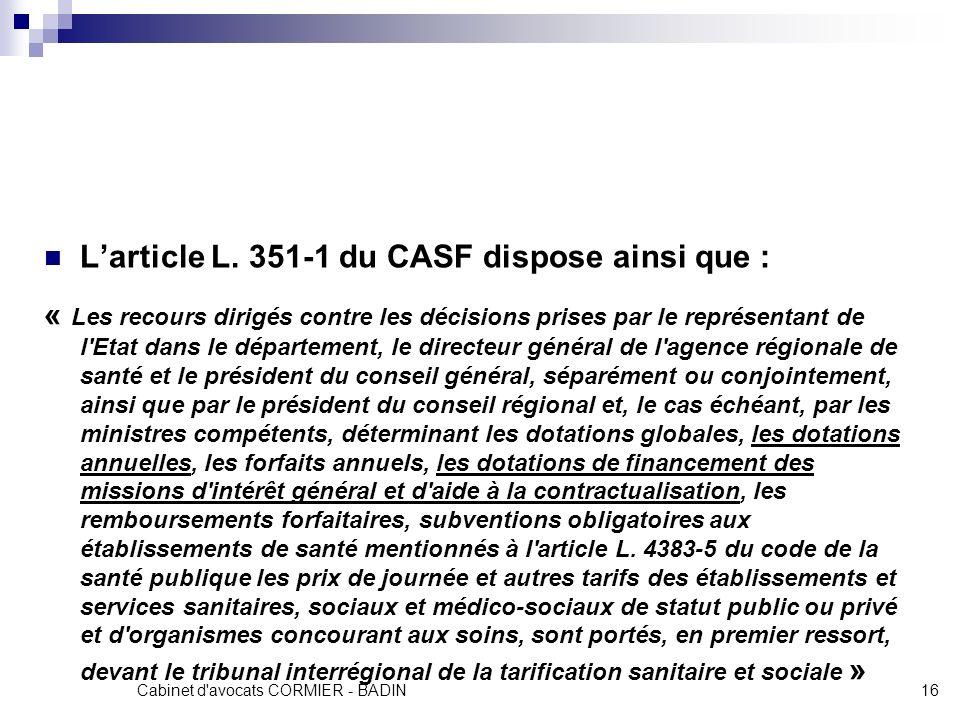 Cabinet d'avocats CORMIER - BADIN16 Larticle L. 351-1 du CASF dispose ainsi que : « Les recours dirigés contre les décisions prises par le représentan