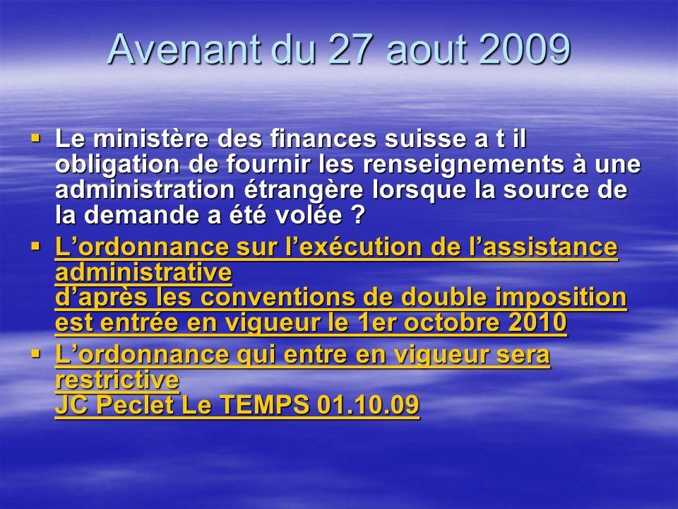 Avenant du 27 aout 2009 Le ministère des finances suisse a t il obligation de fournir les renseignements à une administration étrangère lorsque la source de la demande a été volée .