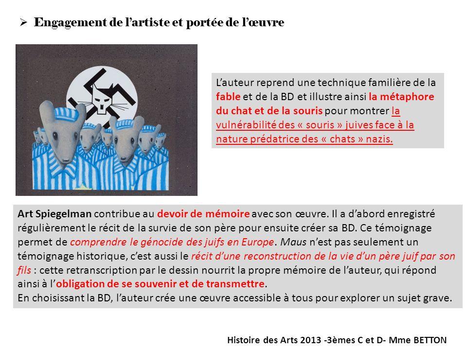 Engagement de lartiste et portée de lœuvre Histoire des Arts 2013 -3èmes C et D- Mme BETTON Art Spiegelman contribue au devoir de mémoire avec son œuv
