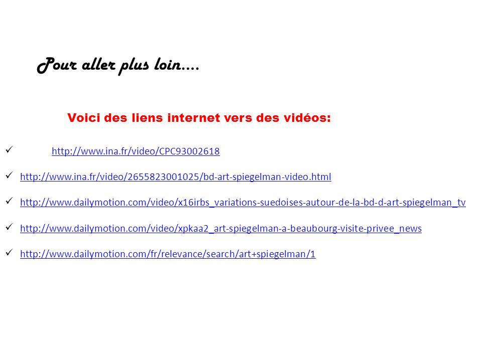 http://www.ina.fr/video/CPC93002618 http://www.ina.fr/video/2655823001025/bd-art-spiegelman-video.html http://www.dailymotion.com/video/x16irbs_variat
