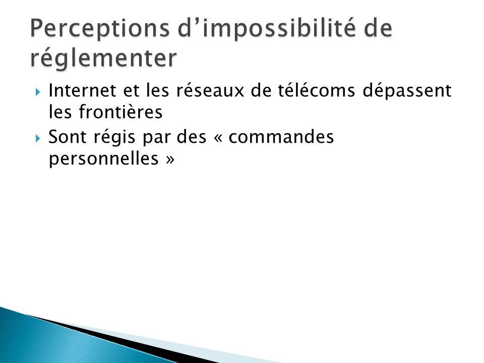 Internet et les réseaux de télécoms dépassent les frontières Sont régis par des « commandes personnelles »