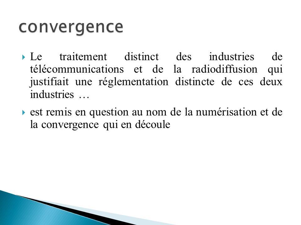 Le traitement distinct des industries de télécommunications et de la radiodiffusion qui justifiait une réglementation distincte de ces deux industries … est remis en question au nom de la numérisation et de la convergence qui en découle