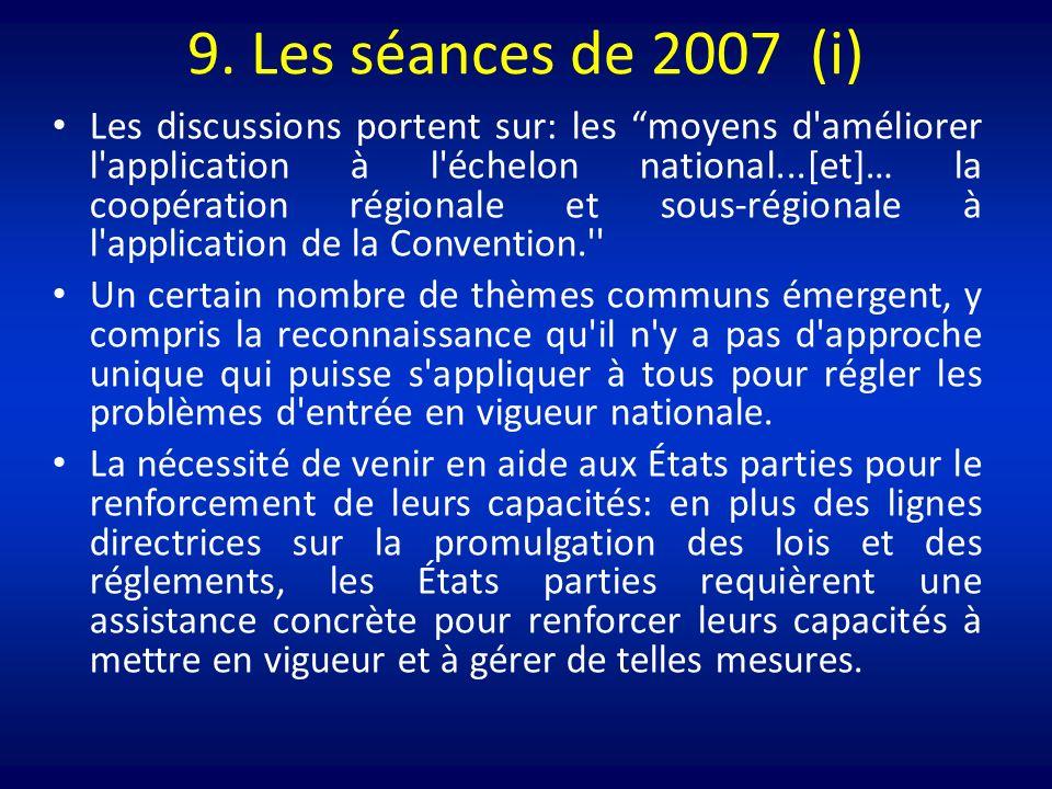 9. Les séances de 2007 (i) Les discussions portent sur: les moyens d'améliorer l'application à l'échelon national...[et]… la coopération régionale et