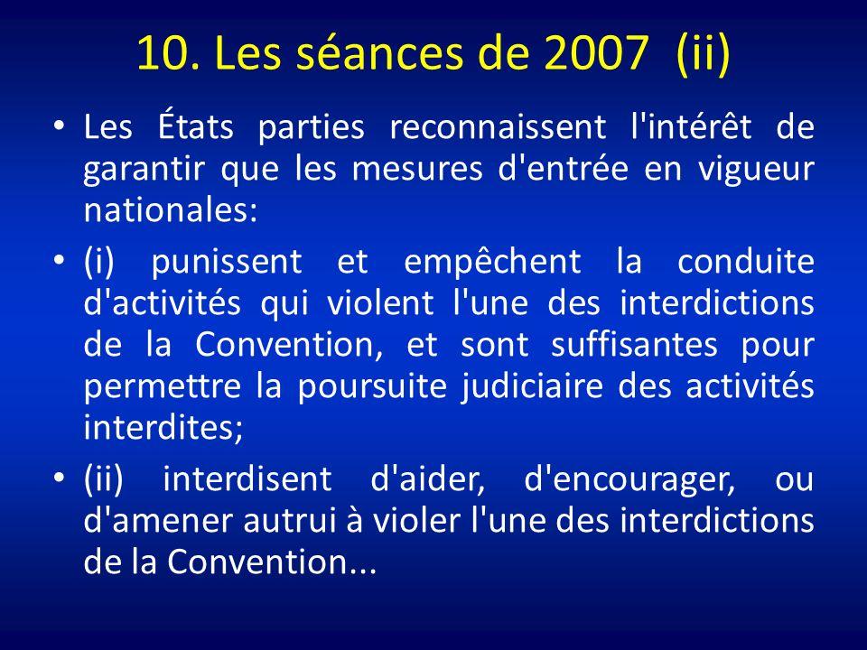 10. Les séances de 2007 (ii) Les États parties reconnaissent l'intérêt de garantir que les mesures d'entrée en vigueur nationales: (i) punissent et em
