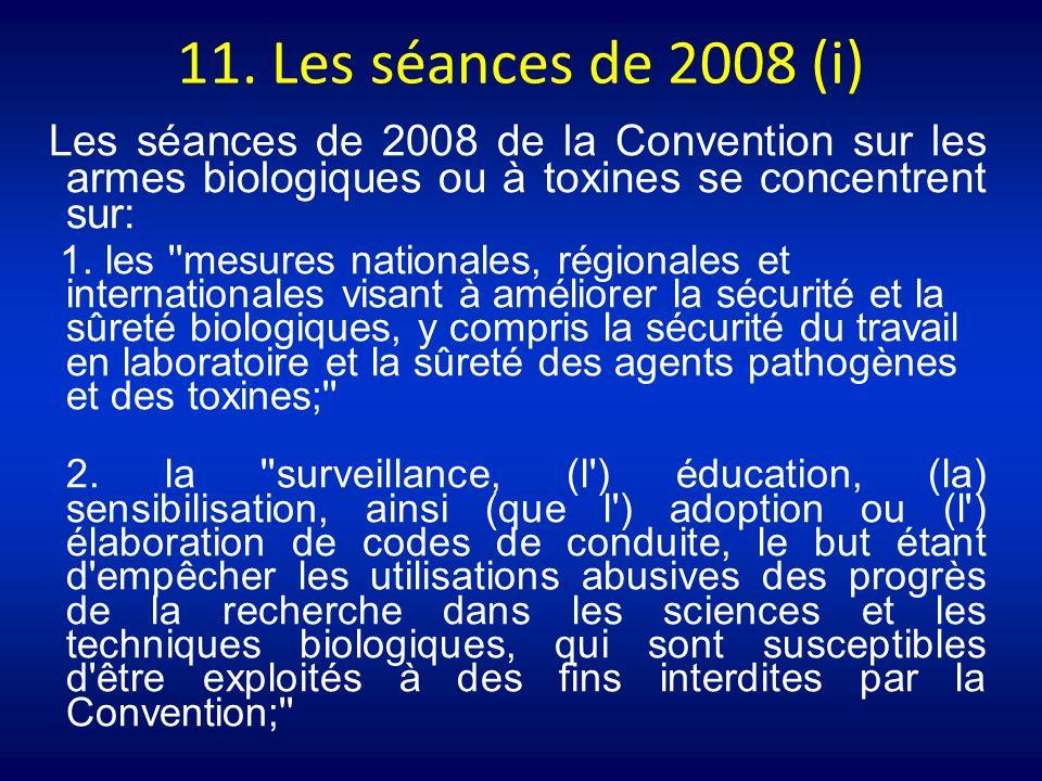 11. Les séances de 2008 (i) Les séances de 2008 de la Convention sur les armes biologiques ou à toxines se concentrent sur: 1. les ''mesures nationale