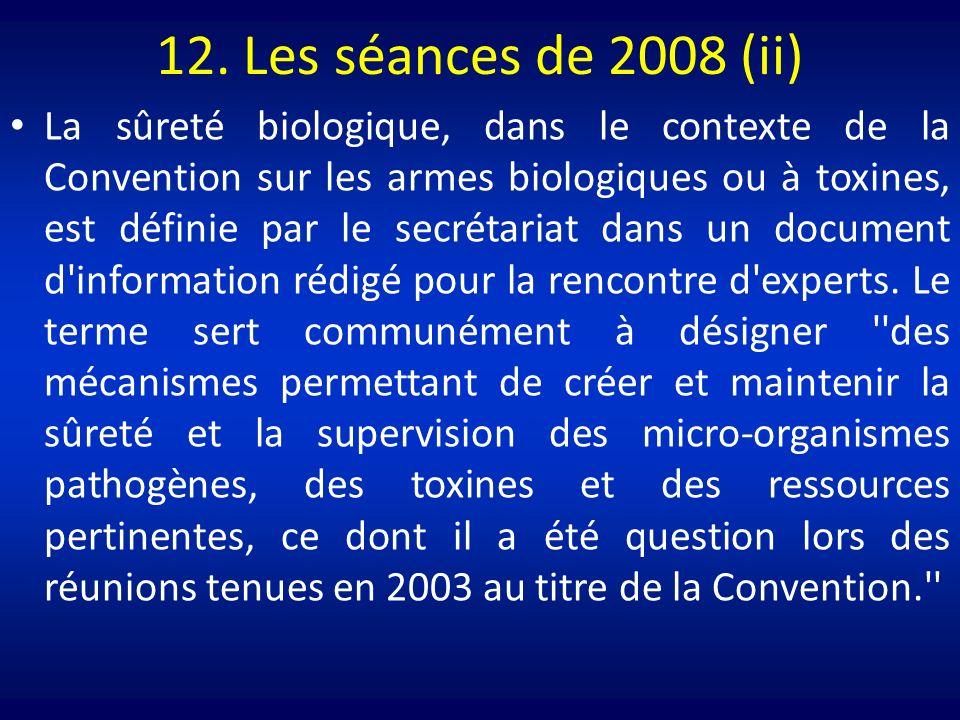 12. Les séances de 2008 (ii) La sûreté biologique, dans le contexte de la Convention sur les armes biologiques ou à toxines, est définie par le secrét