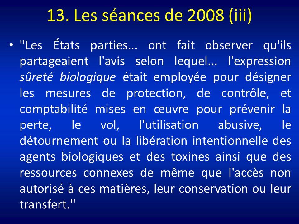 13. Les séances de 2008 (iii) ''Les États parties... ont fait observer qu'ils partageaient l'avis selon lequel... l'expression sûreté biologique était