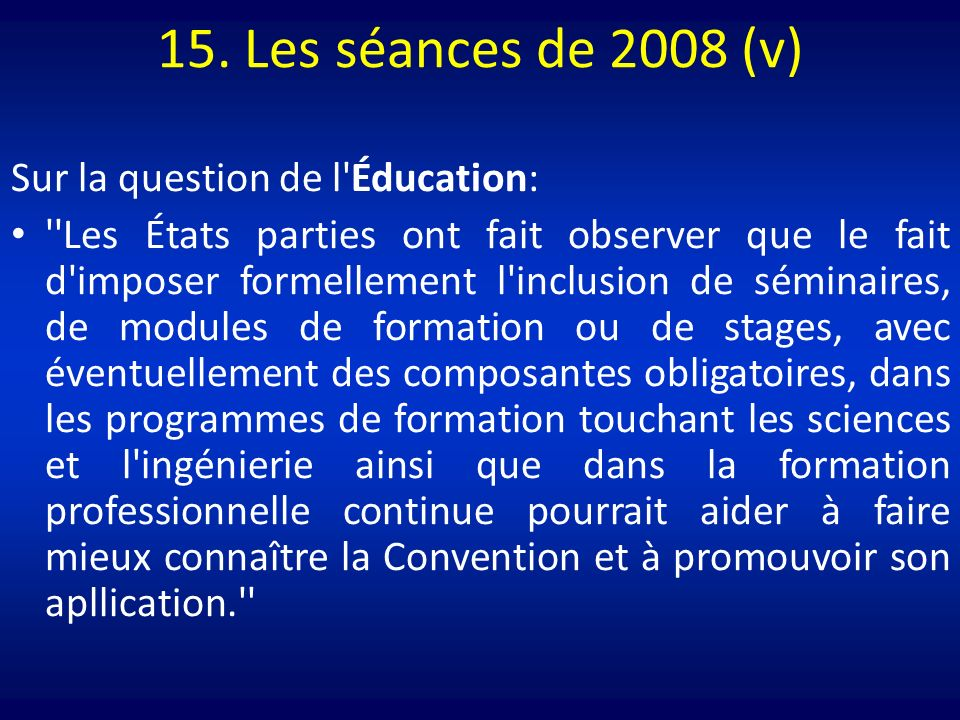 15. Les séances de 2008 (v) Sur la question de l'Éducation: ''Les États parties ont fait observer que le fait d'imposer formellement l'inclusion de sé