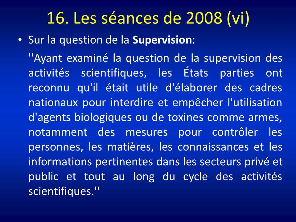 16. Les séances de 2008 (vi) Sur la question de la Supervision: ''Ayant examiné la question de la supervision des activités scientifiques, les États p