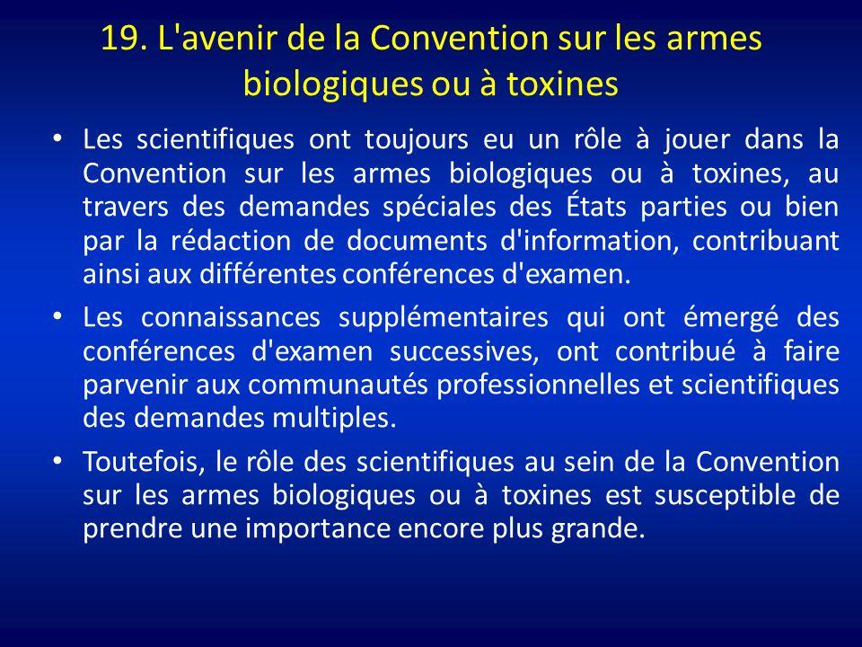 19. L'avenir de la Convention sur les armes biologiques ou à toxines Les scientifiques ont toujours eu un rôle à jouer dans la Convention sur les arme