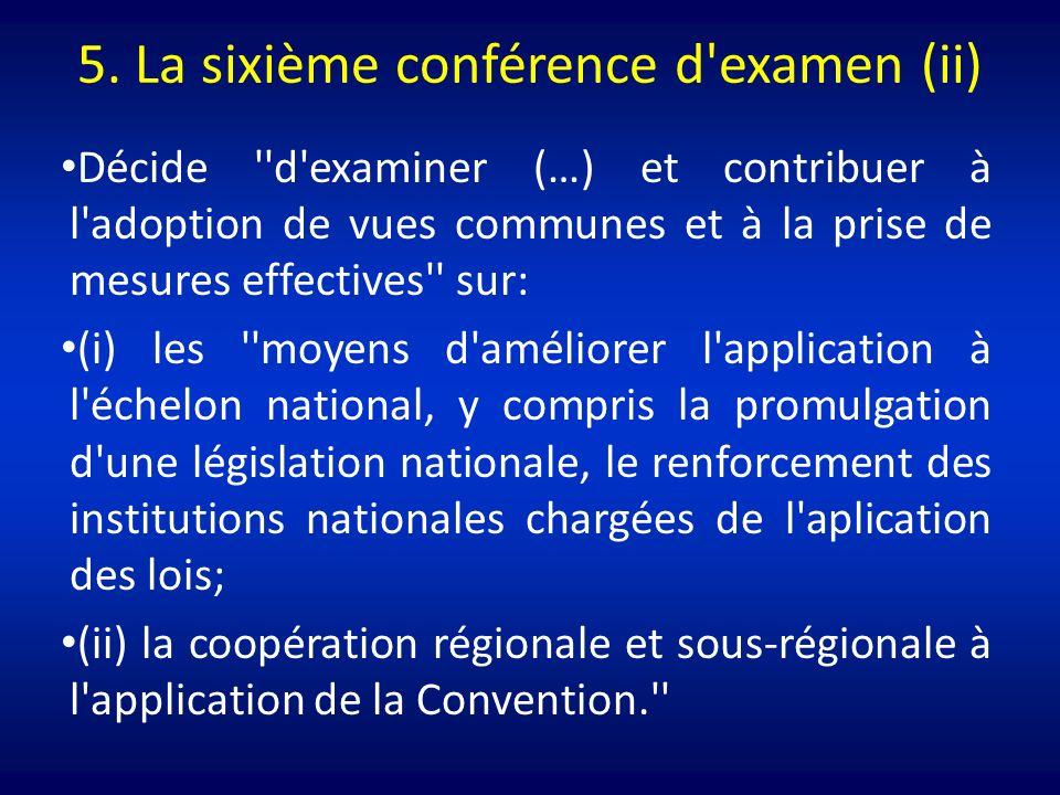 5. La sixième conférence d'examen (ii) Décide ''d'examiner (…) et contribuer à l'adoption de vues communes et à la prise de mesures effectives'' sur:
