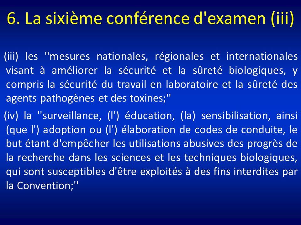 6. La sixième conférence d'examen (iii) (iii) les ''mesures nationales, régionales et internationales visant à améliorer la sécurité et la sûreté biol