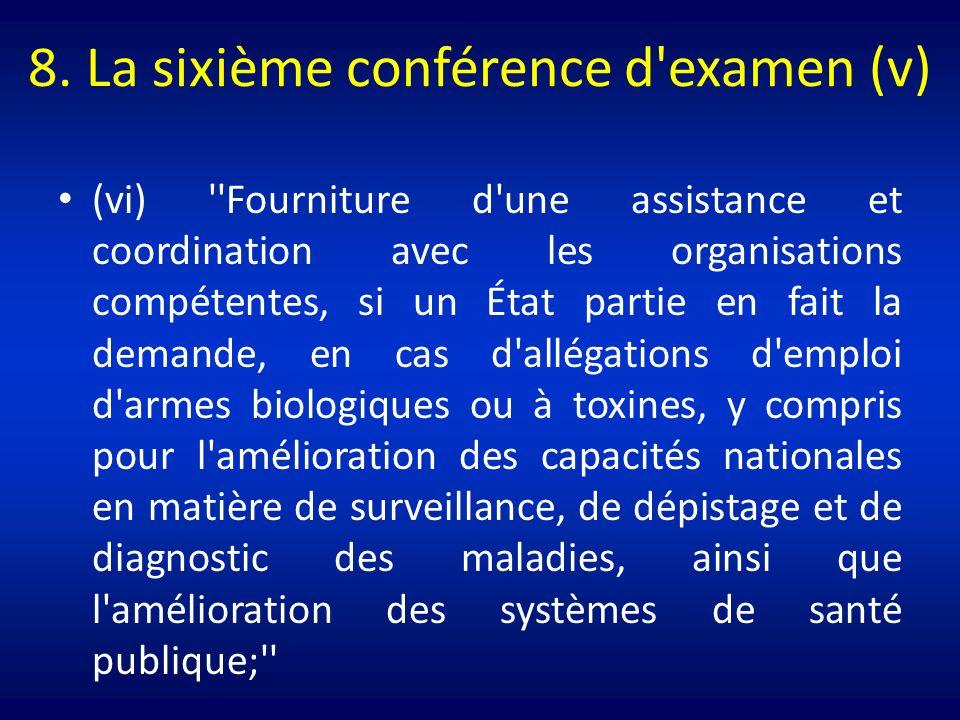 8. La sixième conférence d'examen (v) (vi) ''Fourniture d'une assistance et coordination avec les organisations compétentes, si un État partie en fait