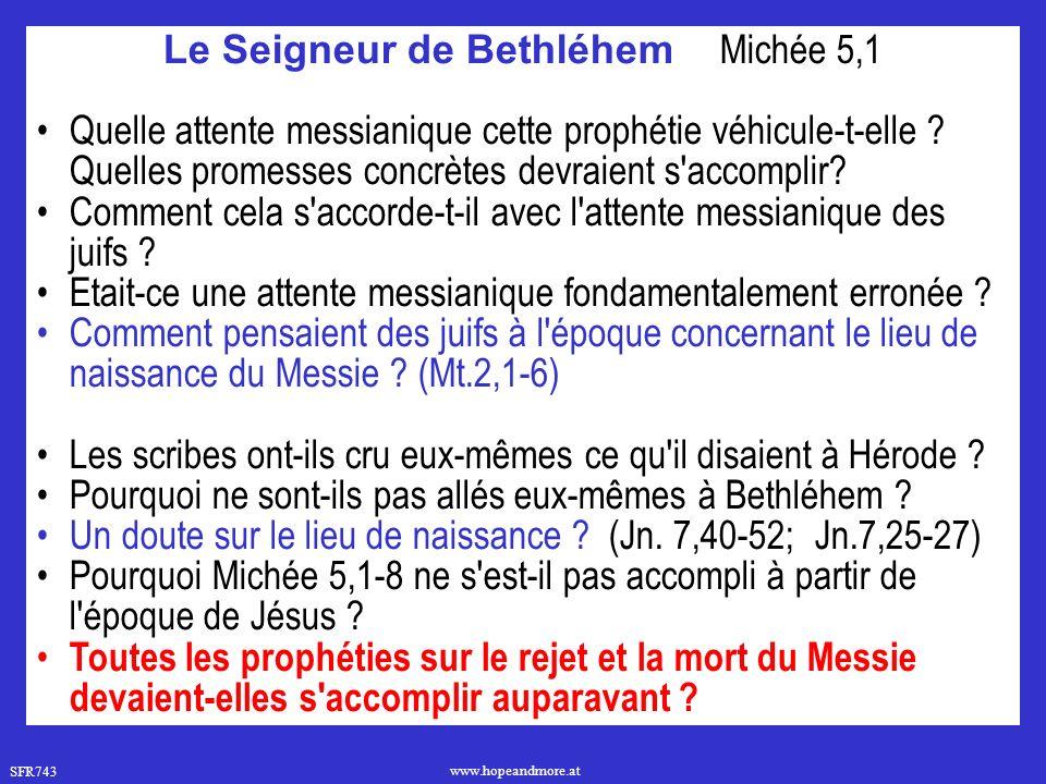 SFR743 www.hopeandmore.at Le Seigneur de Bethléhem Michée 5,1 Quelle attente messianique cette prophétie véhicule-t-elle ? Quelles promesses concrètes