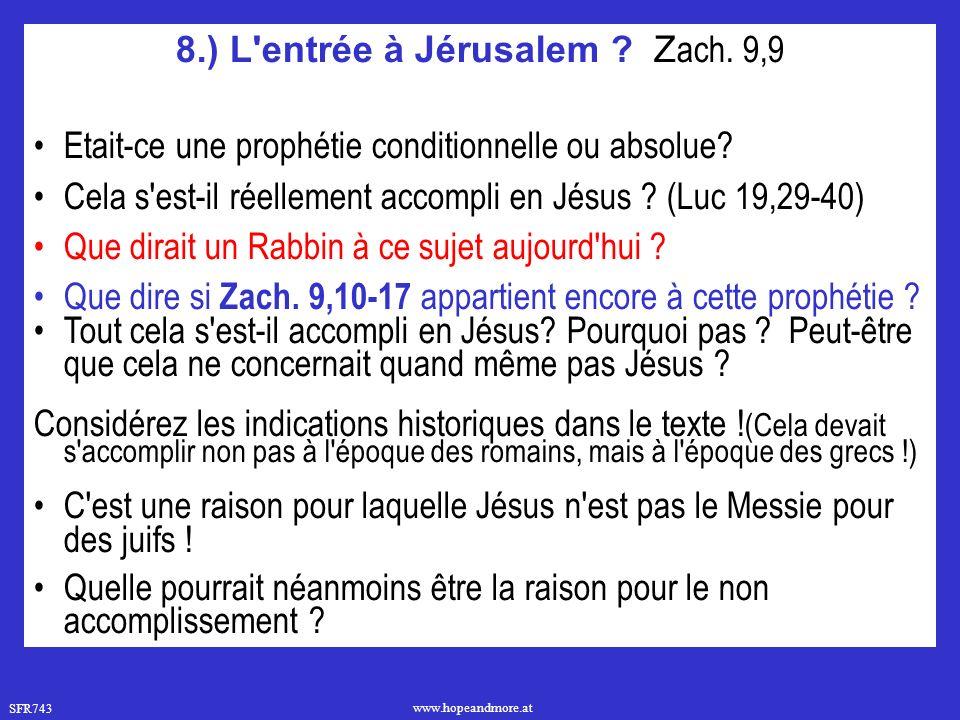 SFR743 www.hopeandmore.at 8.) L'entrée à Jérusalem ? Z ach. 9,9 Etait-ce une prophétie conditionnelle ou absolue? Cela s'est-il réellement accompli en
