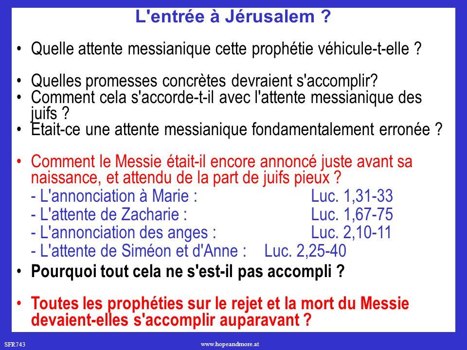 SFR743 www.hopeandmore.at L'entrée à Jérusalem ? Quelle attente messianique cette prophétie véhicule-t-elle ? Quelles promesses concrètes devraient s'