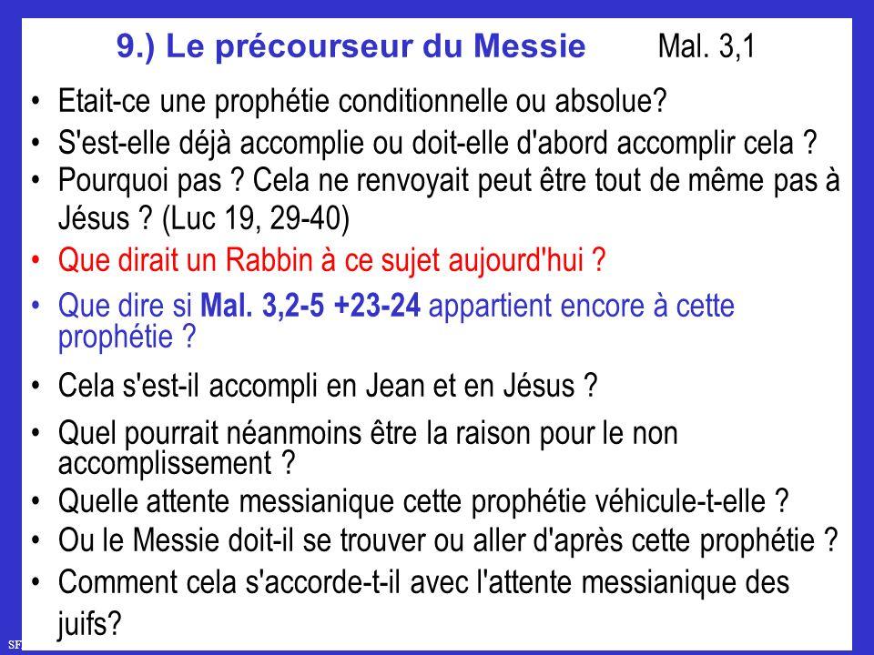 SFR743 www.hopeandmore.at 9.) Le précourseur du Messie Mal. 3,1 Etait-ce une prophétie conditionnelle ou absolue? S'est-elle déjà accomplie ou doit-el