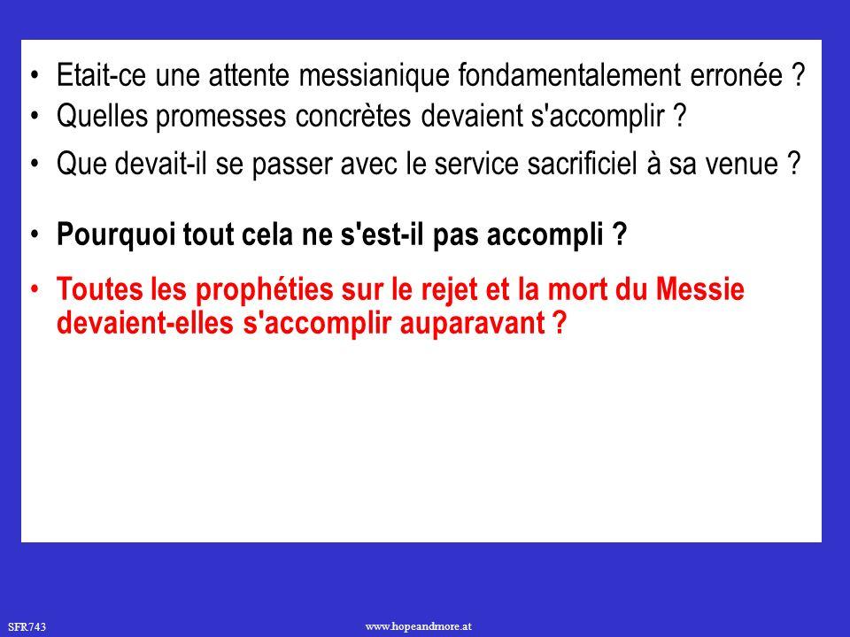 SFR743 www.hopeandmore.at Etait-ce une attente messianique fondamentalement erronée ? Quelles promesses concrètes devaient s'accomplir ? Que devait-il