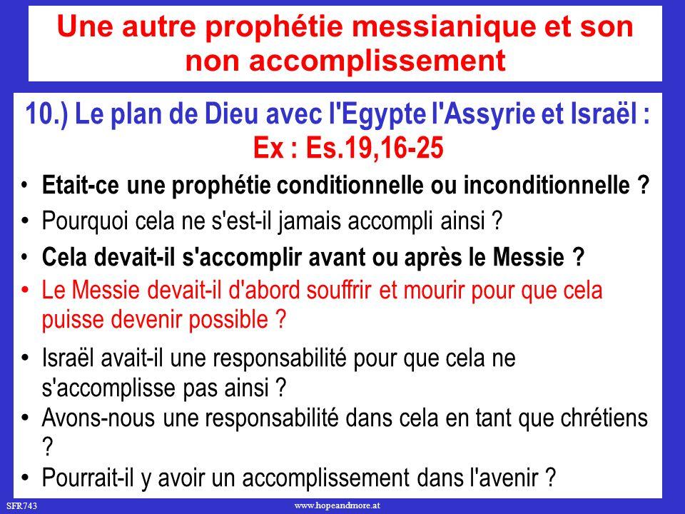 SFR743 www.hopeandmore.at 10.) Le plan de Dieu avec l'Egypte l'Assyrie et Israël : Ex : Es.19,16-25 Etait-ce une prophétie conditionnelle ou inconditi