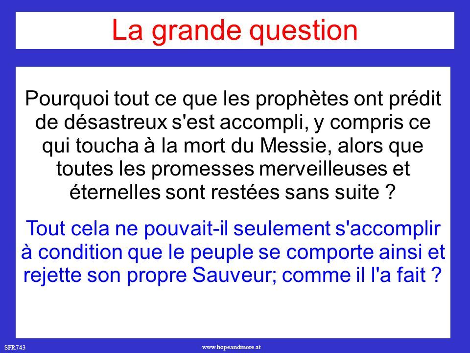 SFR743 www.hopeandmore.at Pourquoi tout ce que les prophètes ont prédit de désastreux s'est accompli, y compris ce qui toucha à la mort du Messie, alo