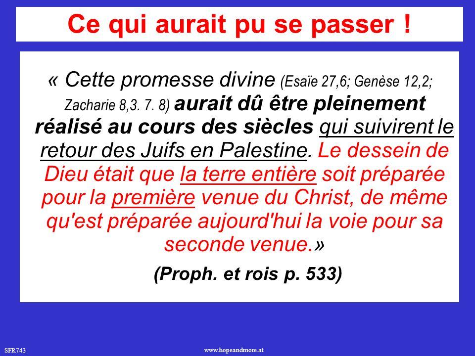 SFR743 www.hopeandmore.at « Cette promesse divine (Esaïe 27,6; Genèse 12,2; Zacharie 8,3. 7. 8) aurait dû être pleinement réalisé au cours des siècles