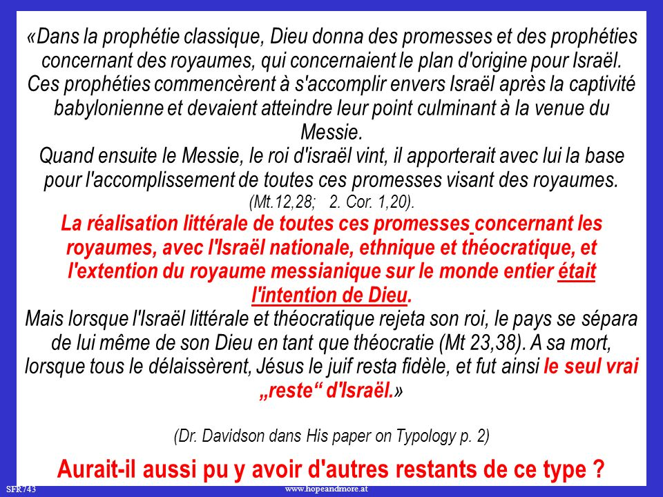 SFR743 www.hopeandmore.at «Dans la prophétie classique, Dieu donna des promesses et des prophéties concernant des royaumes, qui concernaient le plan d