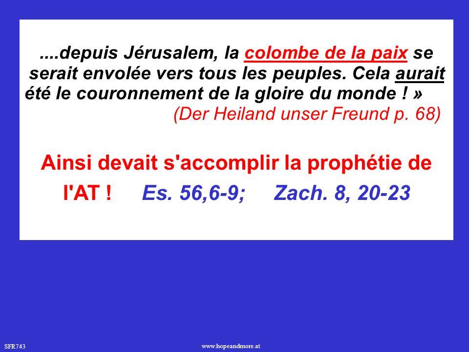 SFR743 www.hopeandmore.at....depuis Jérusalem, la colombe de la paix se serait envolée vers tous les peuples. Cela aurait été le couronnement de la gl