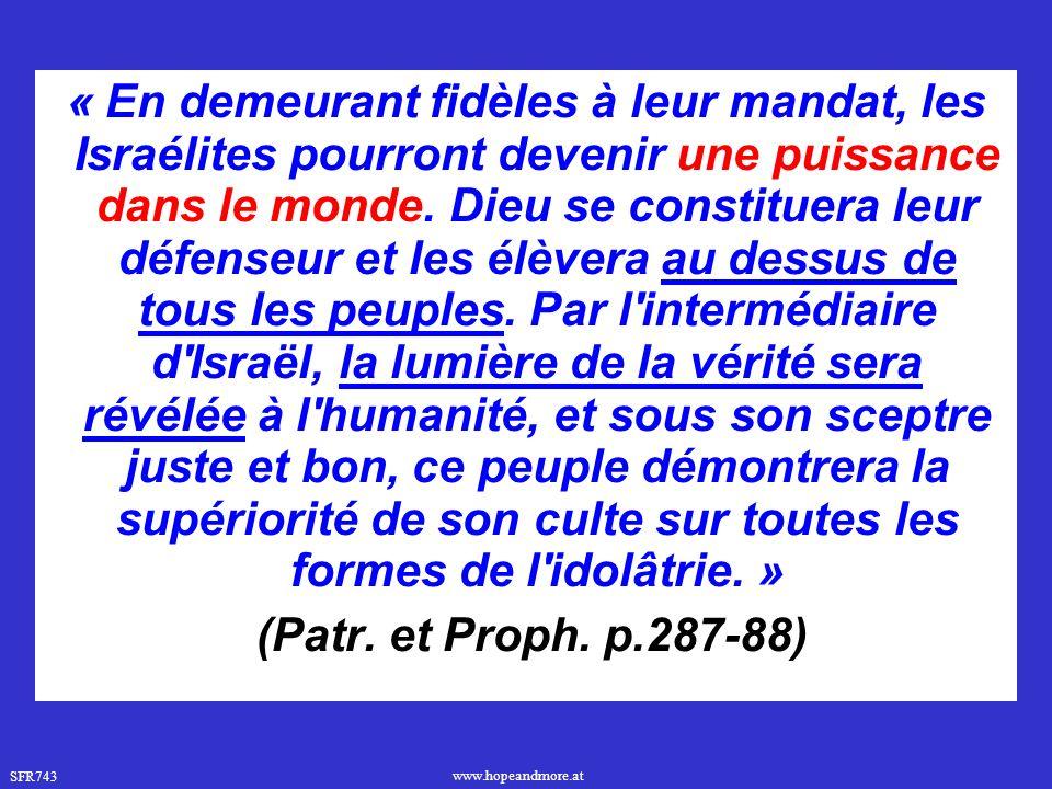 SFR743 www.hopeandmore.at « En demeurant fidèles à leur mandat, les Israélites pourront devenir une puissance dans le monde. Dieu se constituera leur