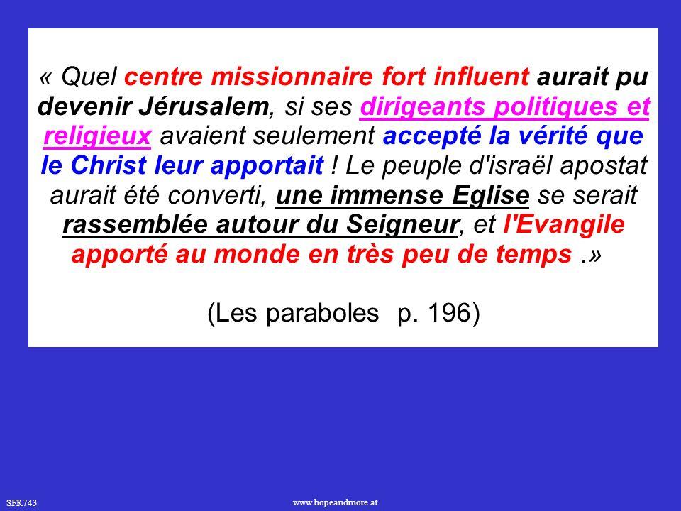 SFR743 www.hopeandmore.at « Quel centre missionnaire fort influent aurait pu devenir Jérusalem, si ses dirigeants politiques et religieux avaient seul