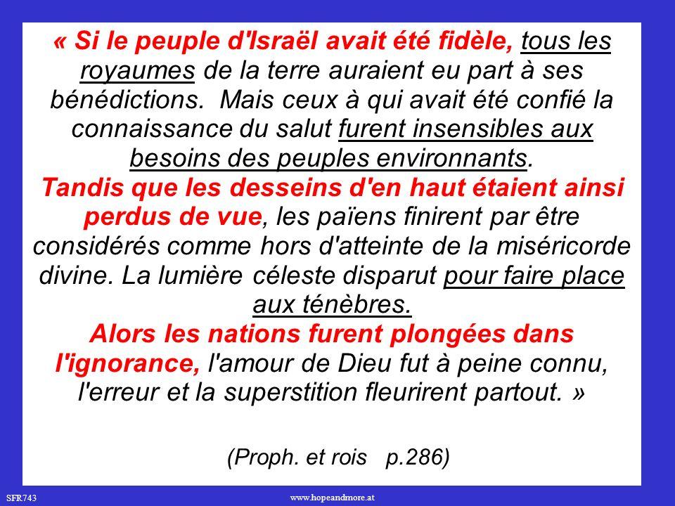 SFR743 www.hopeandmore.at « Si le peuple d'Israël avait été fidèle, tous les royaumes de la terre auraient eu part à ses bénédictions. Mais ceux à qui