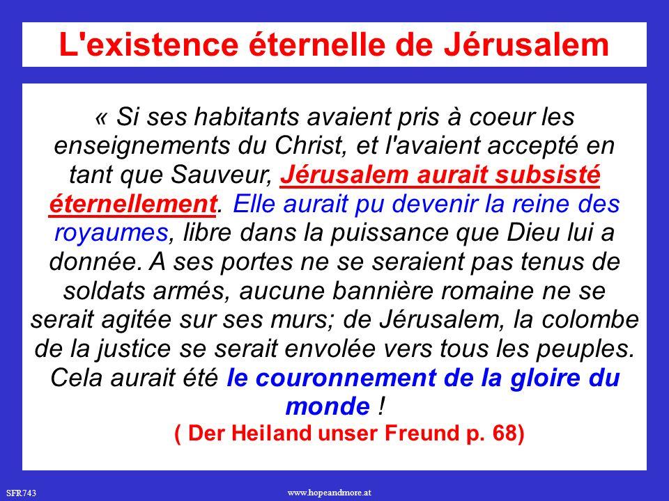 SFR743 www.hopeandmore.at « Si ses habitants avaient pris à coeur les enseignements du Christ, et l'avaient accepté en tant que Sauveur, Jérusalem aur