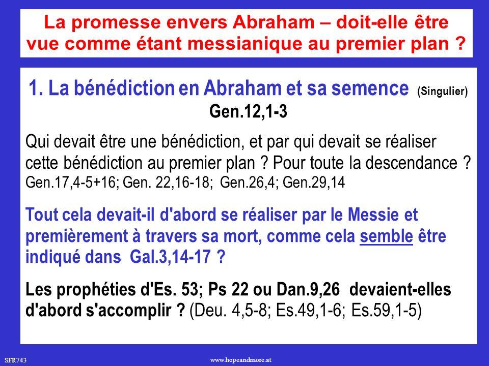 SFR743 www.hopeandmore.at 1. La bénédiction en Abraham et sa semence (Singulier) Gen.12,1-3 Qui devait être une bénédiction, et par qui devait se réal