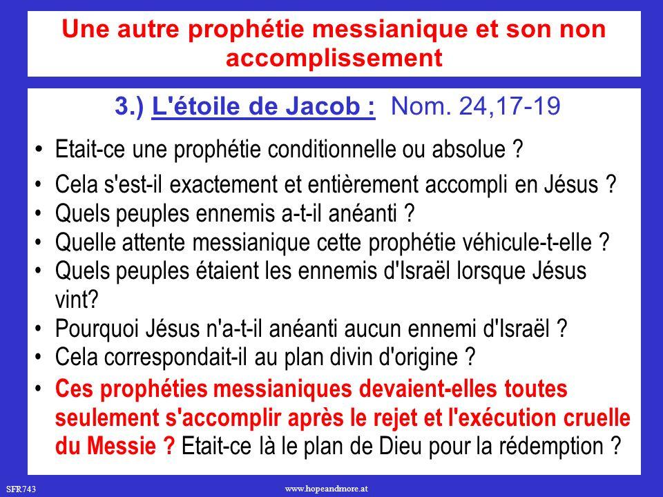 SFR743 www.hopeandmore.at 3.) L'étoile de Jacob : Nom. 24,17-19 Etait-ce une prophétie conditionnelle ou absolue ? Cela s'est-il exactement et entière