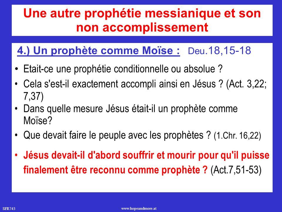 SFR743 www.hopeandmore.at 4.) Un prophète comme Moïse : Deu.18,15-18 Etait-ce une prophétie conditionnelle ou absolue ? Cela s'est-il exactement accom