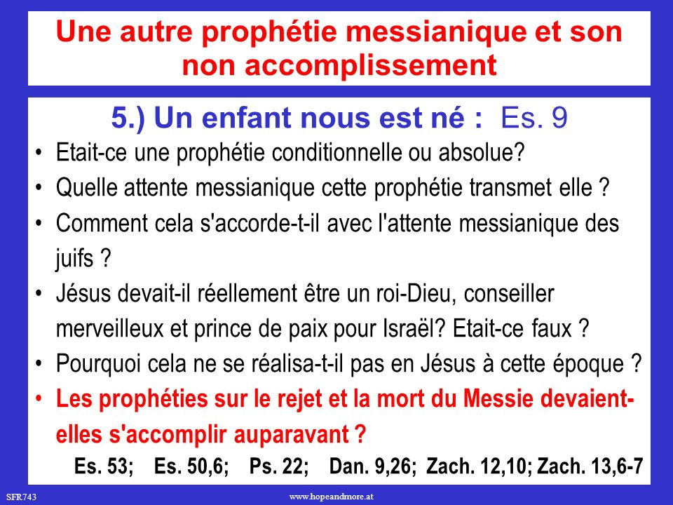 SFR743 www.hopeandmore.at 5.) Un enfant nous est né : Es. 9 Etait-ce une prophétie conditionnelle ou absolue? Quelle attente messianique cette prophét