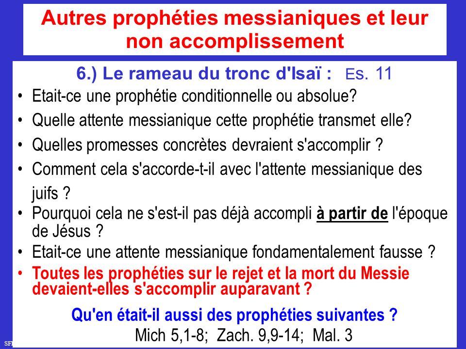 SFR743 www.hopeandmore.at 6.) Le rameau du tronc d'Isaï : E s. 11 Etait-ce une prophétie conditionnelle ou absolue? Quelle attente messianique cette p